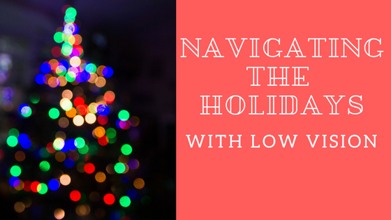 Navigating The Holidays With Low Vision