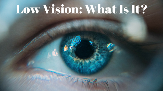 Low Vision: What Is It?