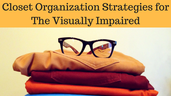 Closet Organization Strategies for The Visually Impaired