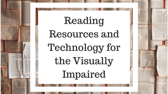 Reading Resources and Technology for the Visually Impaired