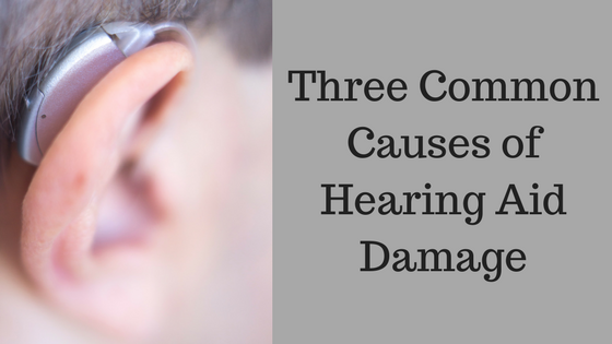 Three Common Causes of Hearing Aid Damage
