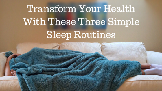 Transform Your Health With These Three Simple Sleep Routines