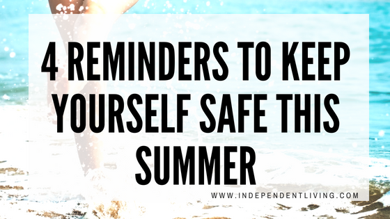 4 Reminders to Keep Yourself Safe This Summer