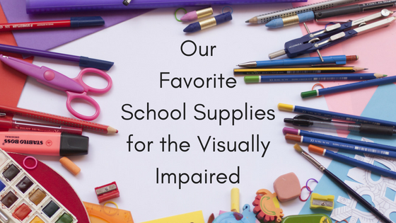 Our Favorite School Supplies for the Visually Impaired