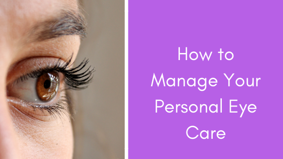 How to Manage Your Personal Eye Care