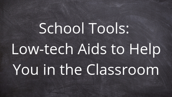 School Tools: Low-tech Aids to Help You in the Classroom