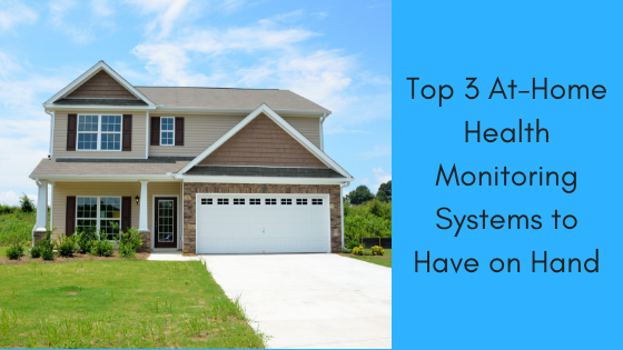 Top 3 At-Home Health Monitoring Systems to Have on Hand