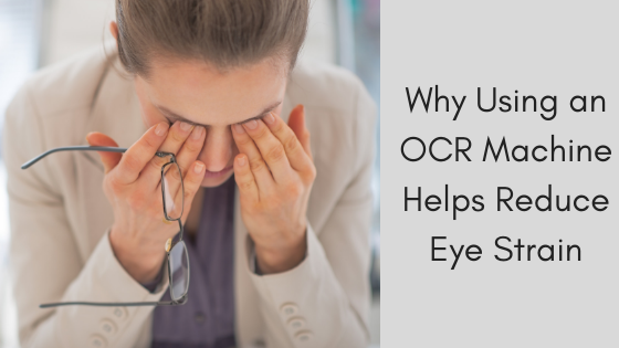 Why Using an OCR Machine Helps Reduce Eye Strain