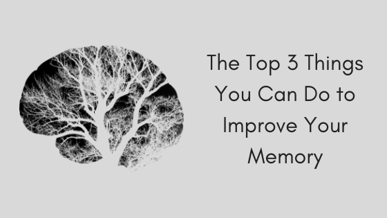 The Top 3 Things You Can Do to Improve Your Memory