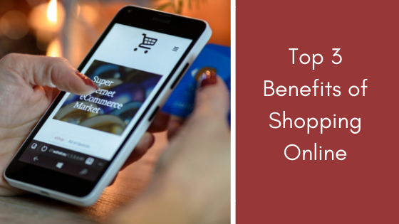 Top 3 Benefits of Shopping Online