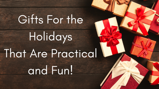 Gifts For the Holidays That Are Practical and Fun!