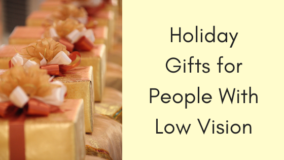 Holiday Gifts for People With Low Vision