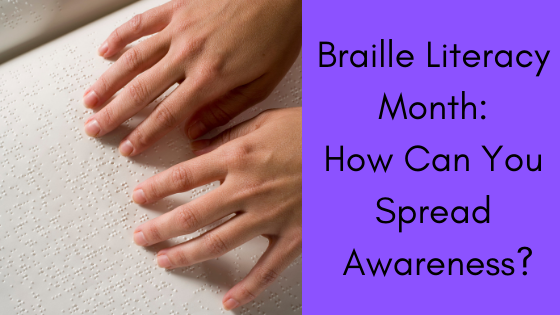 Braille Literacy Month: How Can You Spread Awareness?