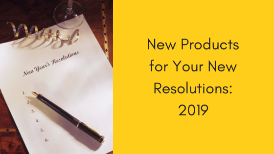 New Products for Your New Resolutions: 2019