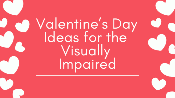 Valentine's Day Ideas for the Visually Impaired