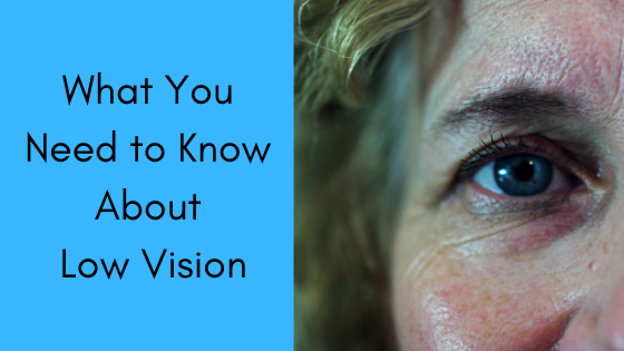 What You Need to Know About Low Vision