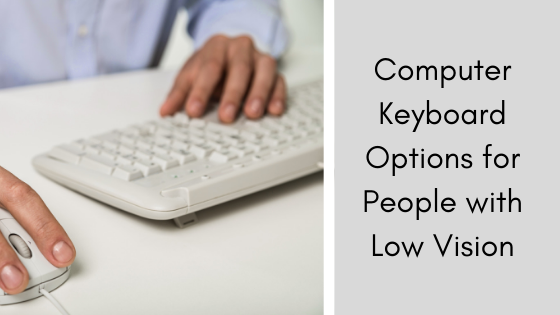 Computer Keyboard Options for People with Low Vision
