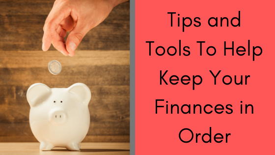 Tips and Tools To Help Keep Your Finances in Order