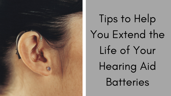Tips to Help You Extend the Life of Your Hearing Aid Batteries