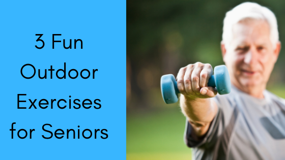 3 Fun Outdoor Exercises for Seniors
