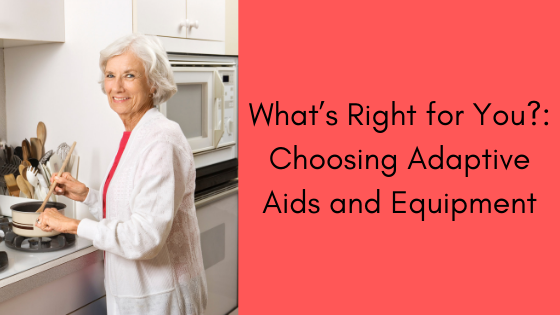 What's Right for You?: Choosing Adaptive Aids and Equipment