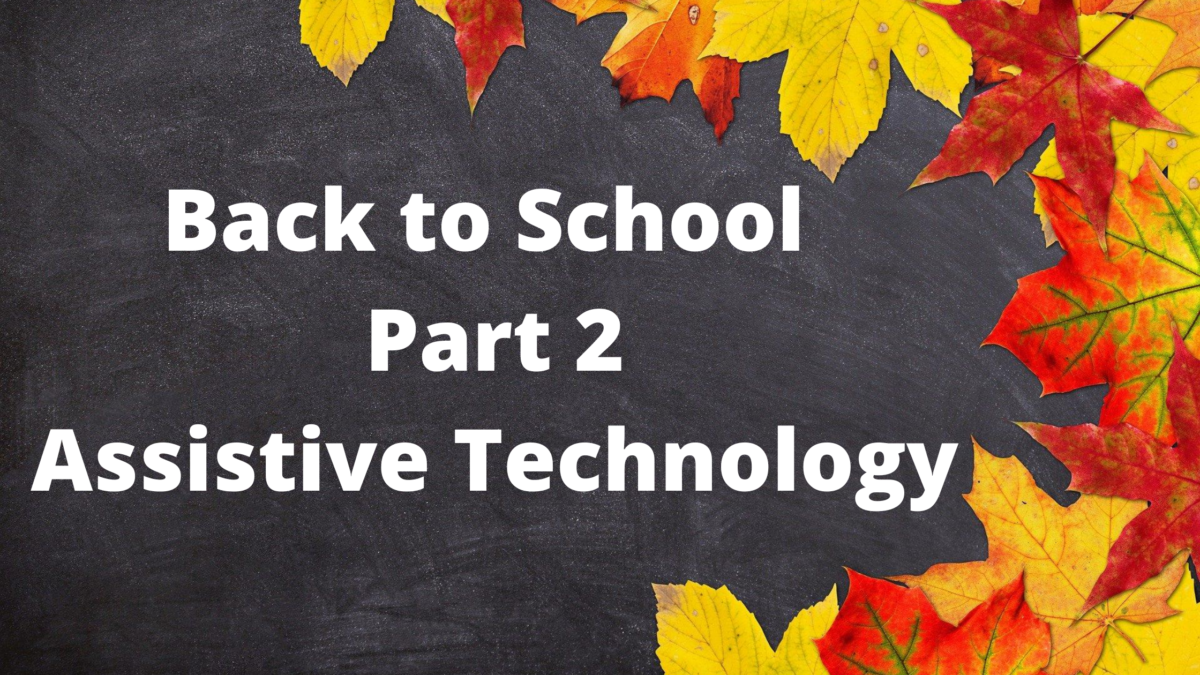Back to School Part 2: Assistive Technology